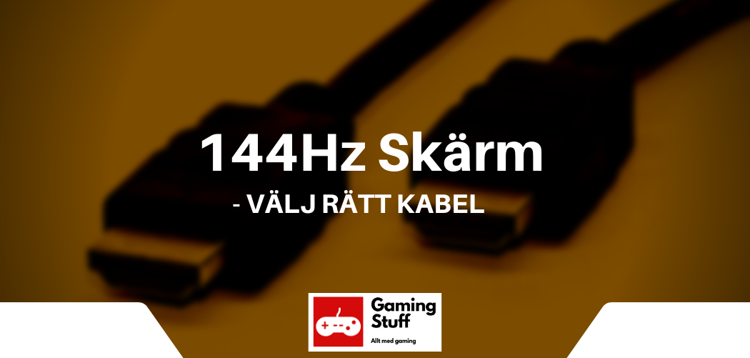 144Hz skärm - välj rätt kabel