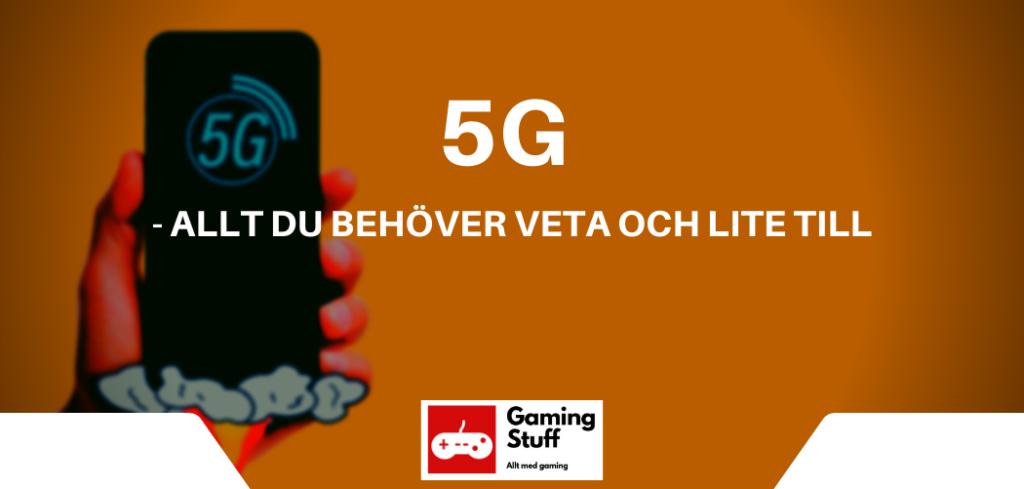 5G - allt du behöver veta och lite till