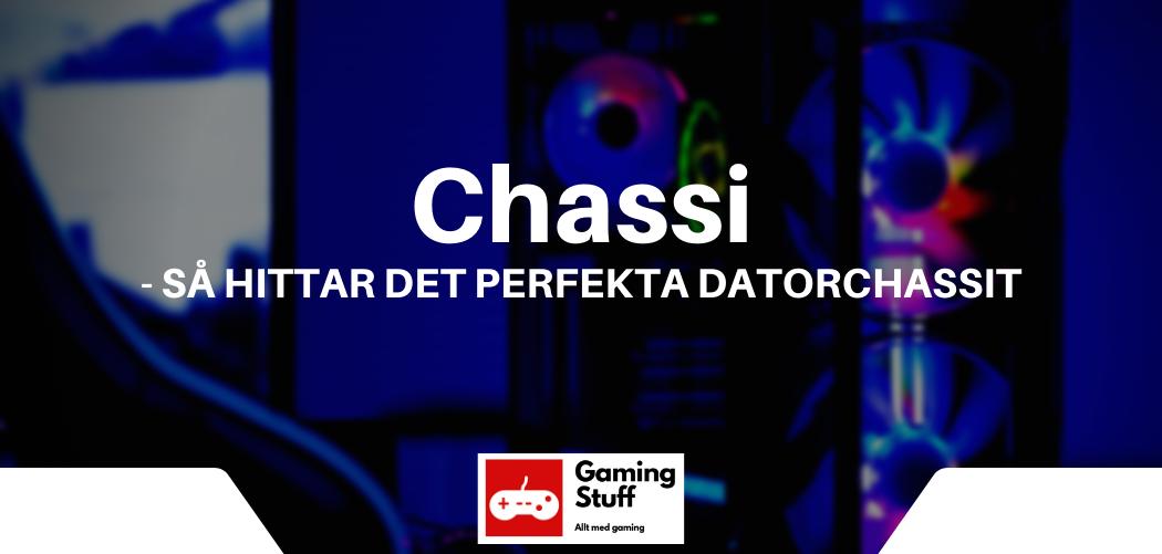 Chassi - Så hittar det perfekta datorchassit