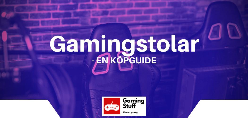 Gamingstolar- en köpguide